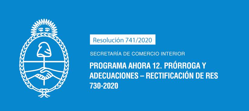 Secretaría de Comercio Interior: Programa Ahora 12. Prórroga y adecuaciones – Rectificación de Res 730-2020