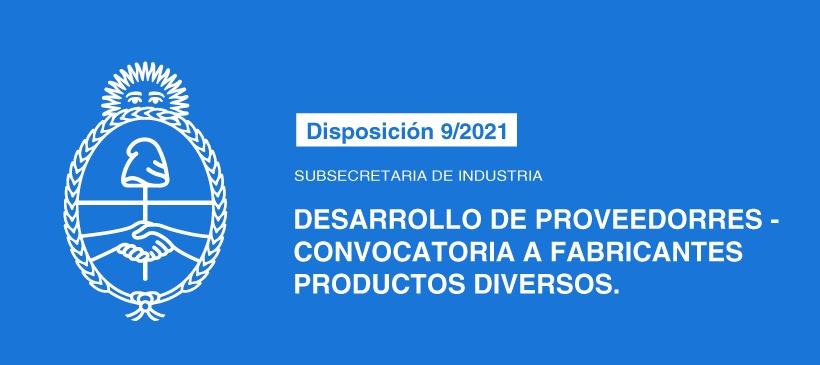 SUBSECRETARÍA DE INDUSTRIA: DESARROLLO DE PROVEEDORES – CONVOCATORIA A FABRICANTES PRODUCTOS DIVERSOS