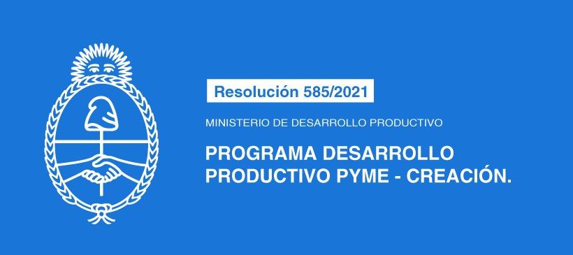 MINISTERIO DE DESARROLLO PRODUCTIVO: PROGRAMA DESARROLLO PRODUCTIVO PYME – CREACION