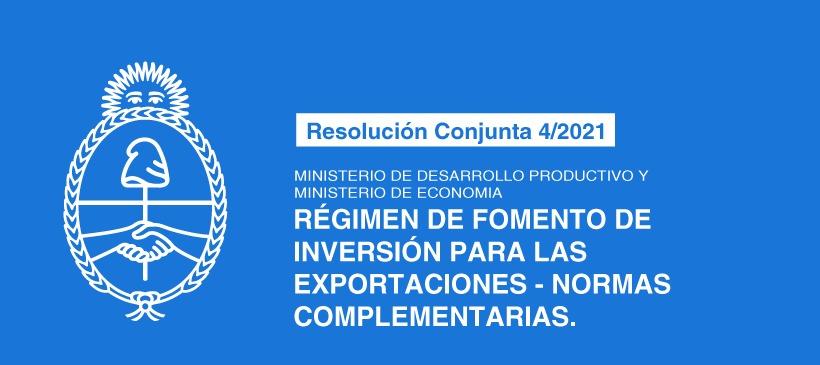 MINISTERIO DE DESARROLLO PRODUCTIVO Y MINISTERIO DE ECONOMÍA: RÉGIMEN DE FOMENTO DE INVERSIÓN PARA LAS EXPORTACIONES – NORMAS COMPLEMENTARIAS